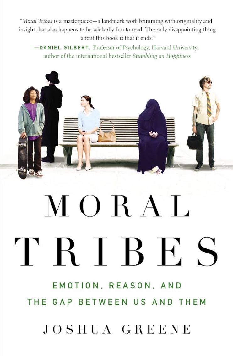 Moral Tribes: Emotion, Reason, and the Gap Between Us and Them by