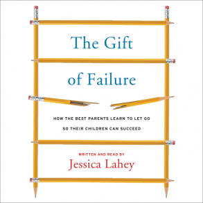 Image result for The Gift of Failure:  How the Best Parents Learn to Let Go so Their Children Can Succeed by Jessica Lahey